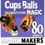 The Complete Course in Cups and Balls Magic - 80 Effects