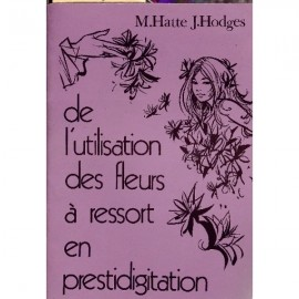 DE L' UTILISATION DES FLEURS A RESSORT EN PRESTIDIGITATION- LIVRE